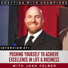 Josh Felber: Pushing Yourself To Achieve Excellence In Life & Business